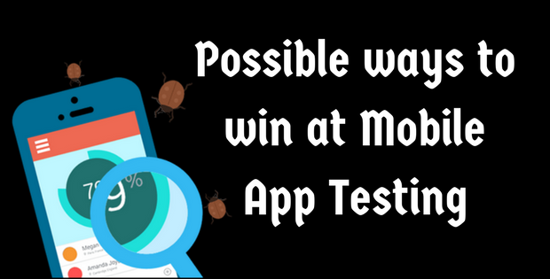 Possible ways to win at Mobile App Testing